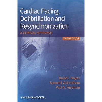 Cardiac Pacing, Defibrillation and Resynchronization - 3rd Edition by  Samuel J Asirvatham & Paul A Friedman & David L Hayes (Hardcover)