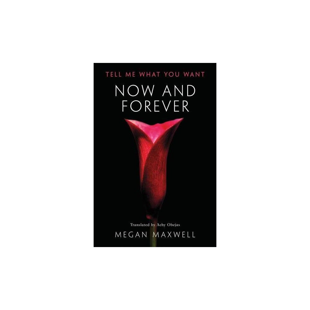 Now and Forever - (Tell Me What You Want) by Megan Maxwell (Paperback)