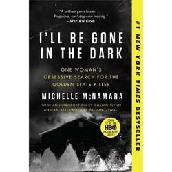 I'll Be Gone in the Dark : One Woman's Obsessive Search for the Golden State Killer - Reprint