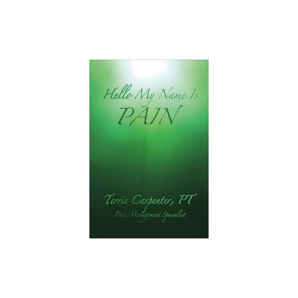 Hello My Name Is Pain (Paperback) (Terrie Carpenter)
