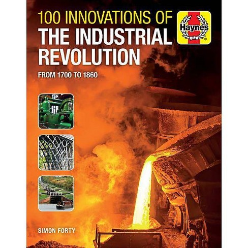 100 Innovations of the Industrial Revolution - (Haynes Manuals) by  Simon Forty (Hardcover) - image 1 of 1