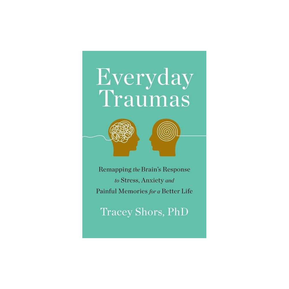 Everyday Trauma By Tracey Shors Hardcover