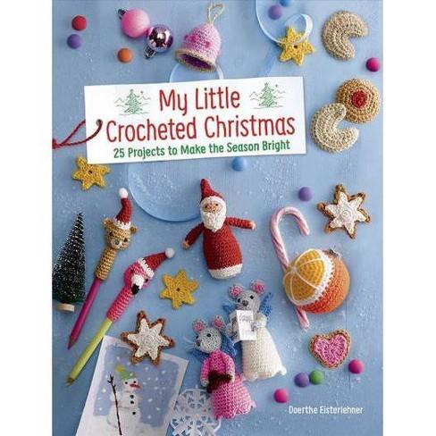 My Little Crocheted Christmas - By Doerthe Eisterlehner (Paperback) : Target