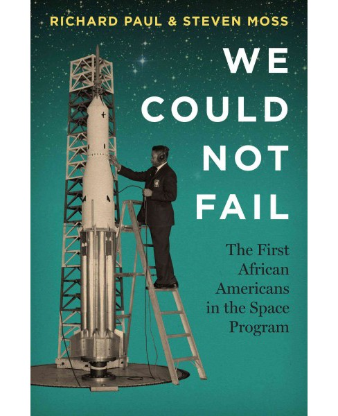 We Could Not Fail : The First African Americans in the Space Program (Reprint) (Paperback) (Richard - image 1 of 1