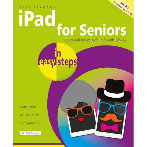 IPad for Seniors in Easy Steps - (In Easy Steps) 8 Edition by  Nick Vandome (Paperback) - image 1 of 1