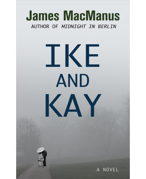 Ike and Kay -  Large Print by James MacManus (Hardcover) - image 1 of 1