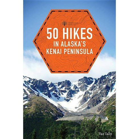 50 Hikes in Alaska's Kenai Peninsula - (Explorer's 50 Hikes) 2 Edition by  Taz Tally (Paperback) - image 1 of 1
