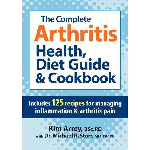 The Complete Arthritis Health, Diet Guide & Cookbook - by  Kim Arrey & Michael Starr (Paperback) - image 1 of 1