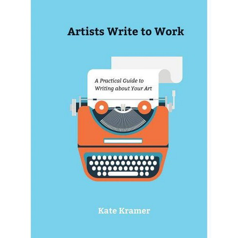 Artists Write to Work - by  Kate Kramer (Hardcover) - image 1 of 1