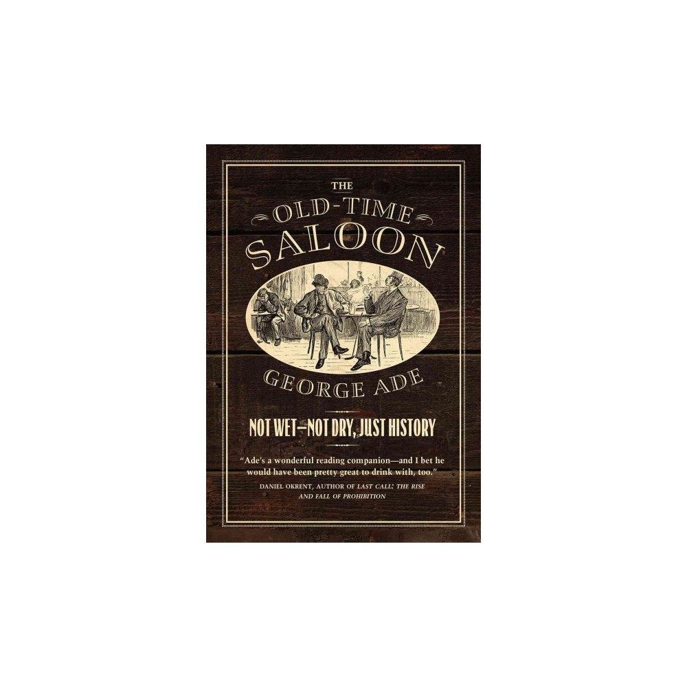 Old-Time Saloon : Not Wet - Not Dry, Just History (Paperback) (George Ade)