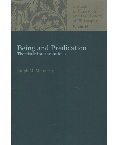 Being and Predication : Thomistic Interpretations -  Reprint by Ralph M. McInerny (Paperback) - image 1 of 1