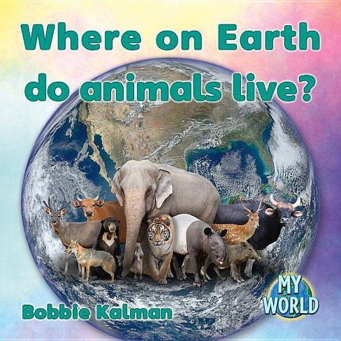Where on Earth Do Animals Live? - (My World) by  Bobbie Kalman (Paperback) - image 1 of 1
