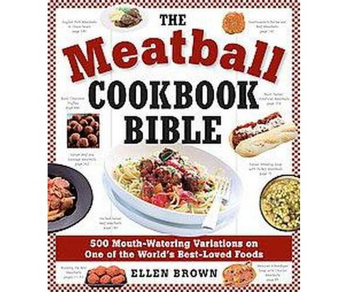Meatball Cookbook Bible : Foods from Soups to Deserts-500 Recipes That Make the World Go 'Round - image 1 of 1