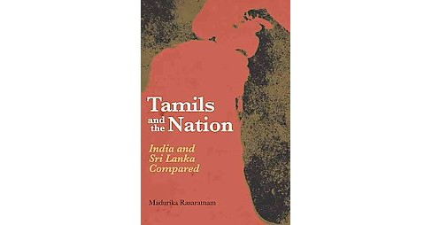 Tamils and the Nation : India and Sri Lanka Compared (Paperback) (Madurika Rasaratnam) - image 1 of 1