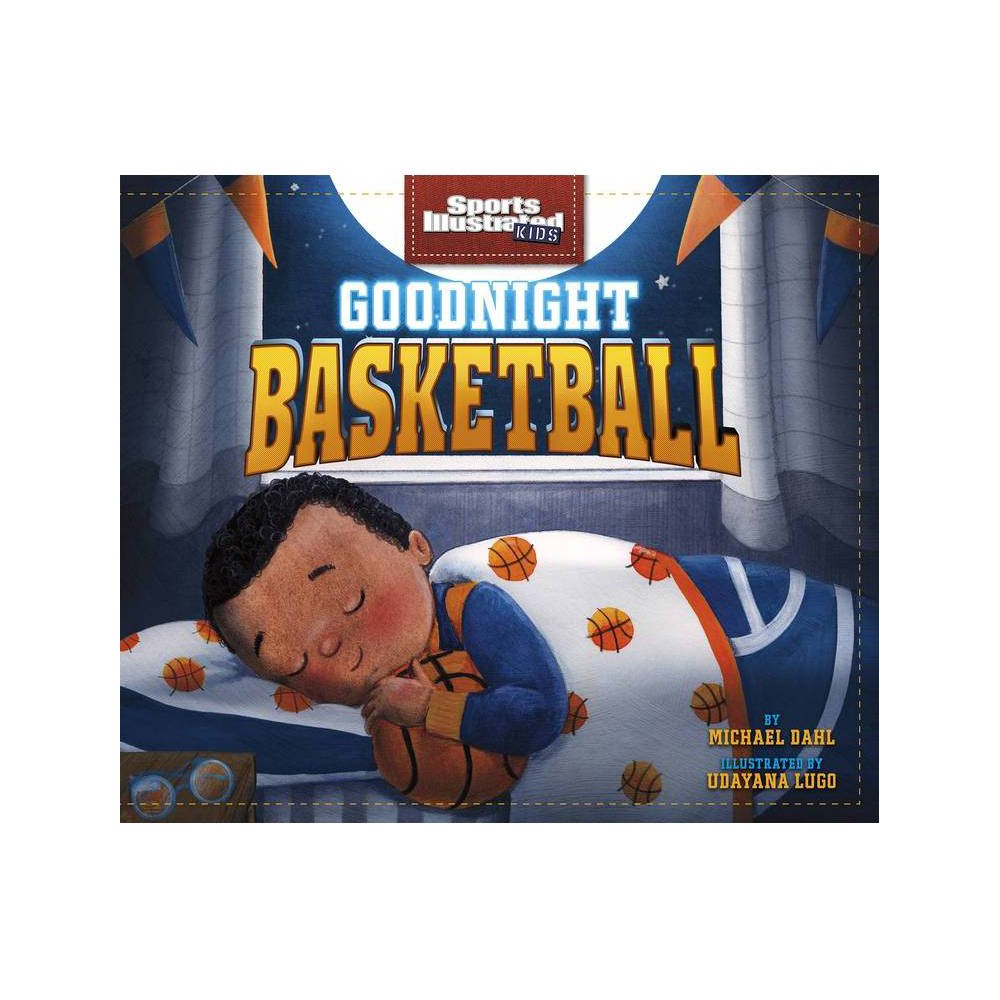 Goodnight Basketball Sports Illustrated Kids Bedtime Books By Michael Dahl Hardcover