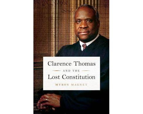 Clarence Thomas and the Lost Constitution -  by Myron Magnet (Hardcover) - image 1 of 1