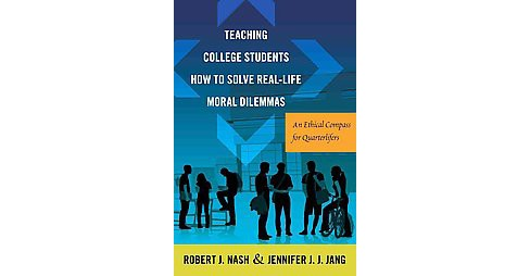 Teaching College Students How to Solve Real-Life Moral Dilemmas : An Ethical Compass for Quarterlifers - image 1 of 1