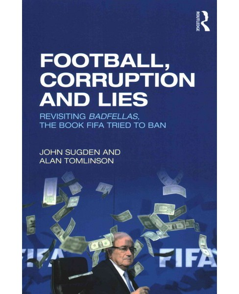 Football, Corruption and Lies : Revisiting Badfellas, the Book FIFA Tried to Ban (Paperback) (John - image 1 of 1