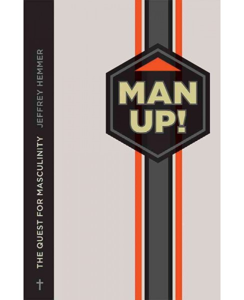 Man Up! : The Quest for Masculinity (Paperback) (Jeffrey Hemmer) - image 1 of 1