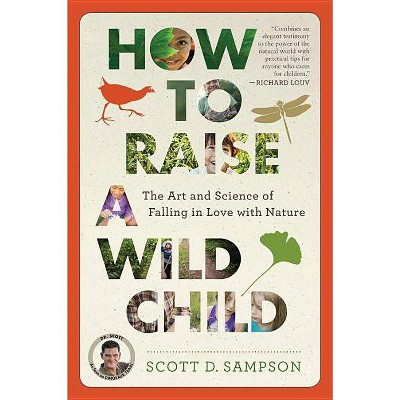 How to Raise a Wild Child - by  Scott D Sampson (Paperback)