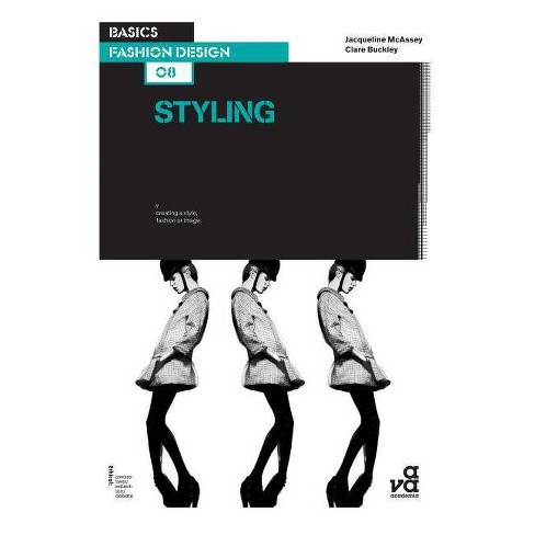 Basics Fashion Design 08: Styling - by  Clare Buckley & Jacqueline McAssey (Paperback) - image 1 of 1