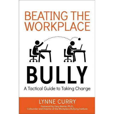 Beating the Workplace Bully - by  Lynne Curry (Paperback)