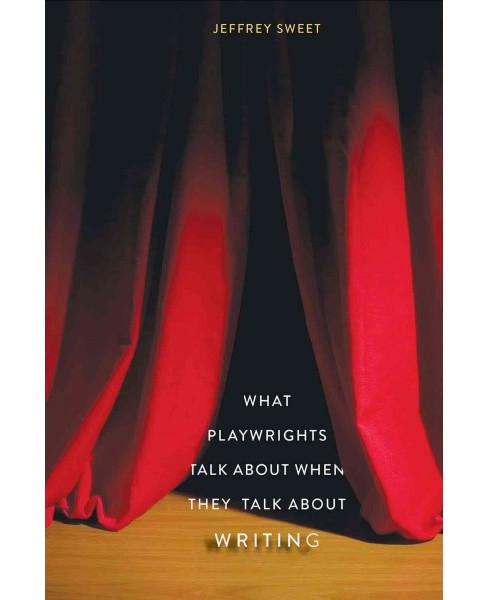 What Playwrights Talk About When They Talk About Writing (Hardcover) (Jeffrey Sweet) - image 1 of 1
