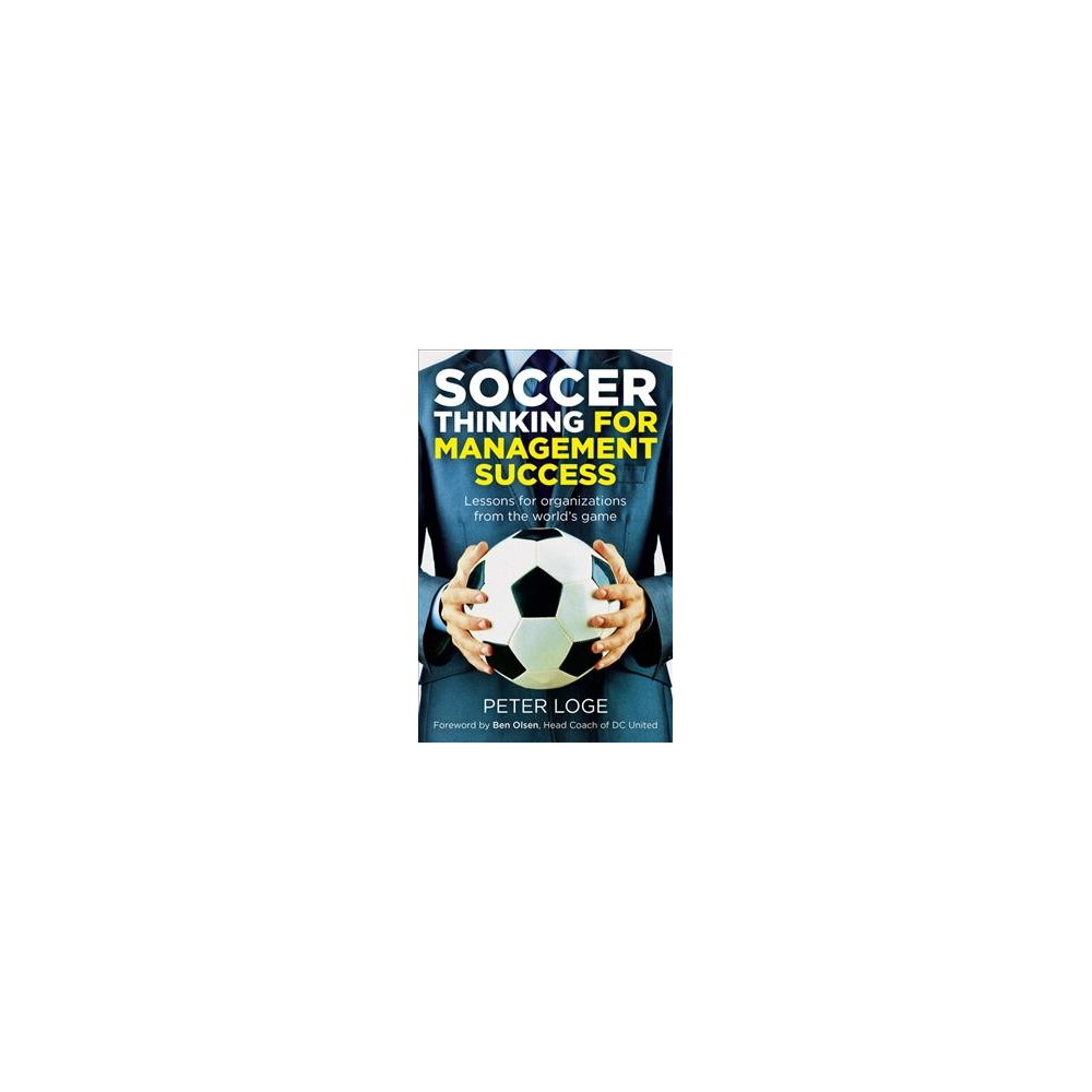 Soccer Thinking for Management Success - by Peter Loge (Paperback)