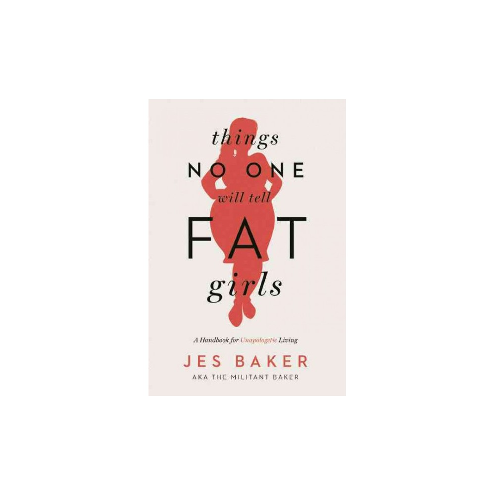 Things No One Will Tell Fat Girls : A Handbook for Unapologetic Living (Paperback) (Jes Baker)