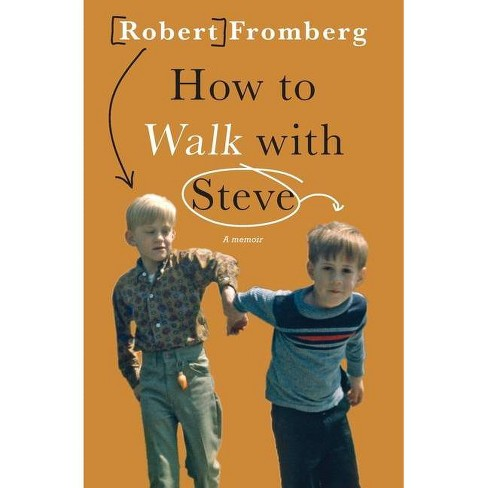 How to Walk with Steve - by  Robert Fromberg (Paperback) - image 1 of 1