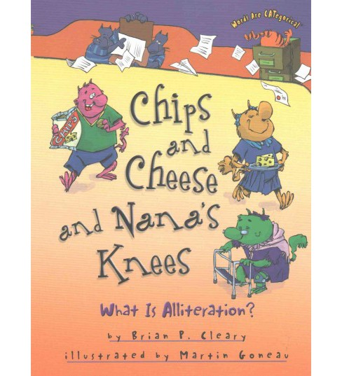 Chips and Cheese and Nana's Knees : What Is Alliteration? (Reprint) (Paperback) (Brian P. Cleary) - image 1 of 1