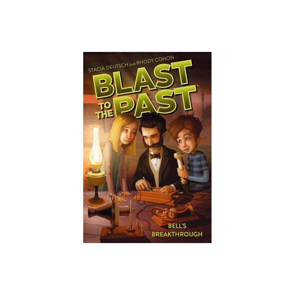 Bell S Breakthrough Blast To The Past Paperback By Stacia Deutsch Rhody Cohon Paperback