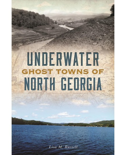 Underwater Ghost Towns of North Georgia -  by Lisa M. Russell (Paperback) - image 1 of 1