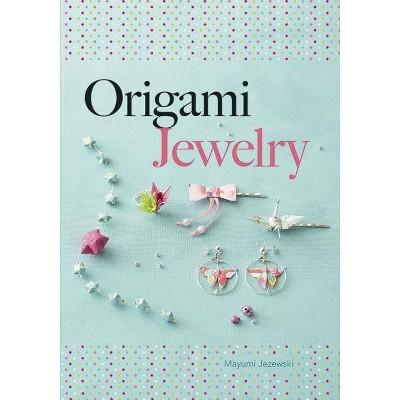 Origami Jewelry - (Dover Origami Papercraft) by  Mayumi Jezewski (Paperback)