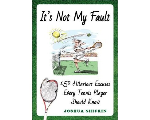 It's Not My Fault : 150 Hilarious Excuses Every Tennis Player Should Know -  (Paperback) - image 1 of 1