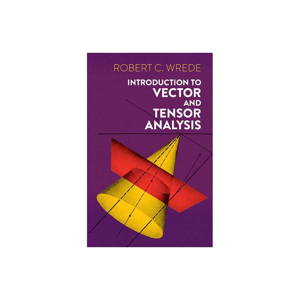 Introduction To Vector And Tensor Analysis Dover Books On Mathematics By Robert C Wrede Paperback