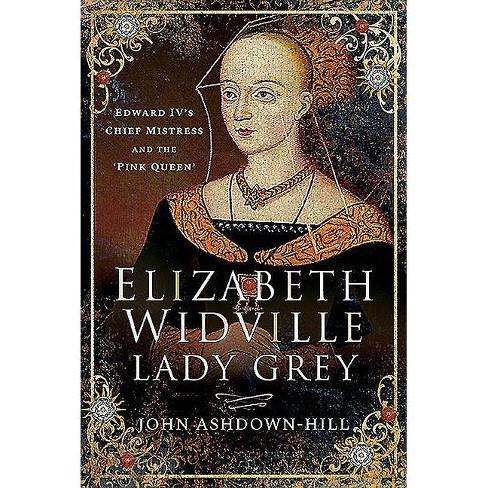 Elizabeth Widville, Lady Grey - by  John Ashdown-Hill (Hardcover) - image 1 of 1