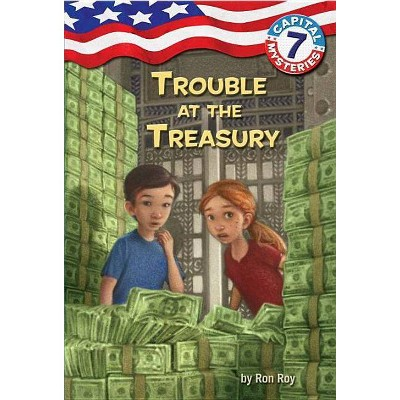 Capital Mysteries #7: Trouble at the Treasury - (Capital Mysteries (Quality)) by  Ron Roy (Paperback)