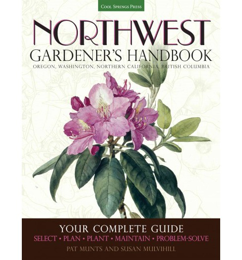 Northwest Gardener's Handbook : Your Complete Guide: Select, Plan, Plant, Maintain, Problem-Solve: - image 1 of 1