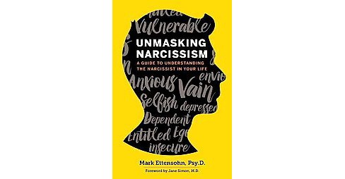 Unmasking Narcissism : A Guide to Understanding the Narcissist in Your Life (Paperback) (Psy.d. Mark - image 1 of 1