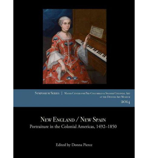 New England / New Spain : Portraiture in the Colonial Americas, 1492–1850: Papers From the 2014 - image 1 of 1