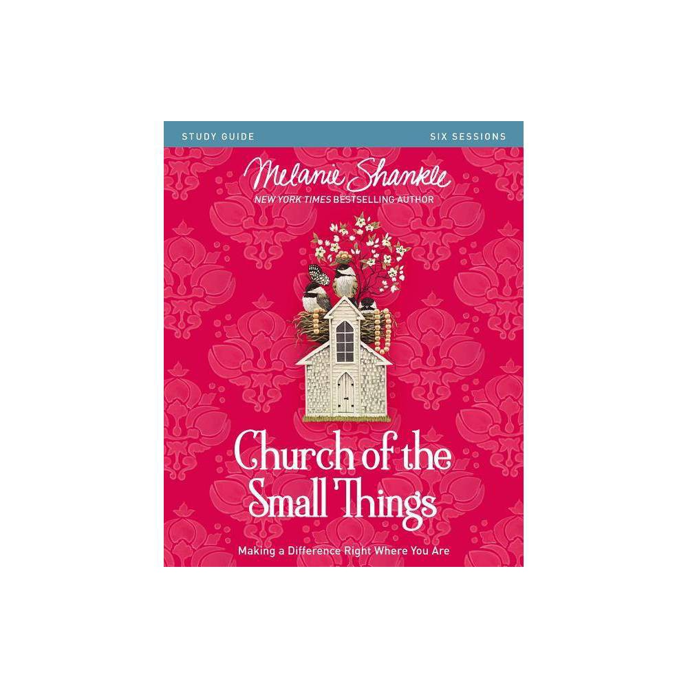 Church Of The Small Things Study Guide By Melanie Shankle Paperback