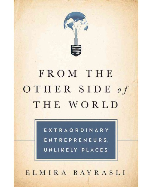 From the Other Side of the World : Extraordinary Entrepreneurs, Unlikely Places (Hardcover) (Elmira - image 1 of 1