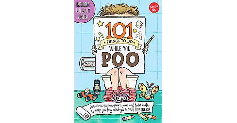 101 Things to Do While You Poo : Activities, Puzzles, Games, Jokes, and Toilet-paper Crafts to Keep You - image 1 of 1