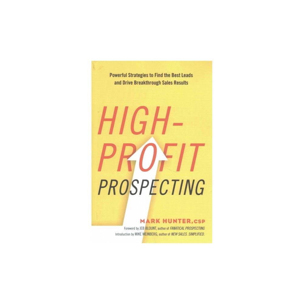 High-Profit Prospecting : Powerful Strategies to Find the Best Leads and Drive Breakthrough Sales