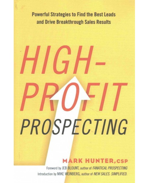 High-Profit Prospecting : Powerful Strategies to Find the Best Leads and Drive Breakthrough Sales - image 1 of 1