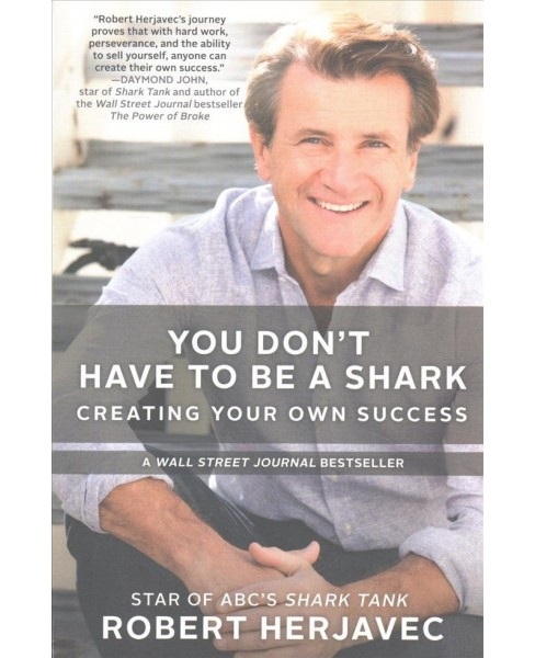 You Don't Have to Be a Shark : Creating Your Own Success (Reprint) (Paperback) (Robert Herjavec) - image 1 of 1