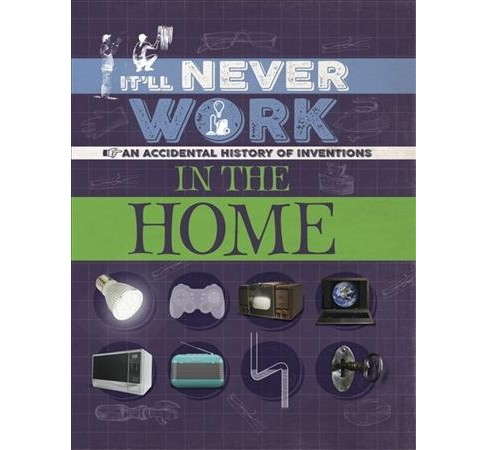 In the Home : An Accidental History of Inventions -  by Jon Richards (Hardcover) - image 1 of 1