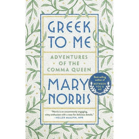 Greek to Me - by  Mary Norris (Paperback) - image 1 of 1