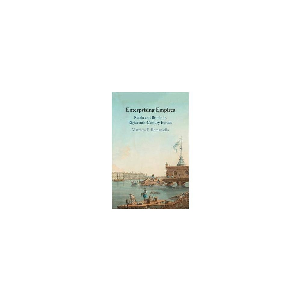 Enterprising Empires : Russia and Britain in Eighteenth-Century Eurasia - (Hardcover)